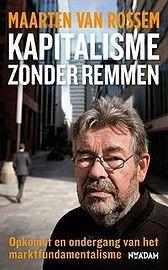Kapitalisme zonder remmen, Maarten van Rossem.